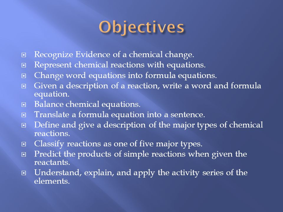 Recognize Evidence of a chemical change.Represent chemical reactions with equations.