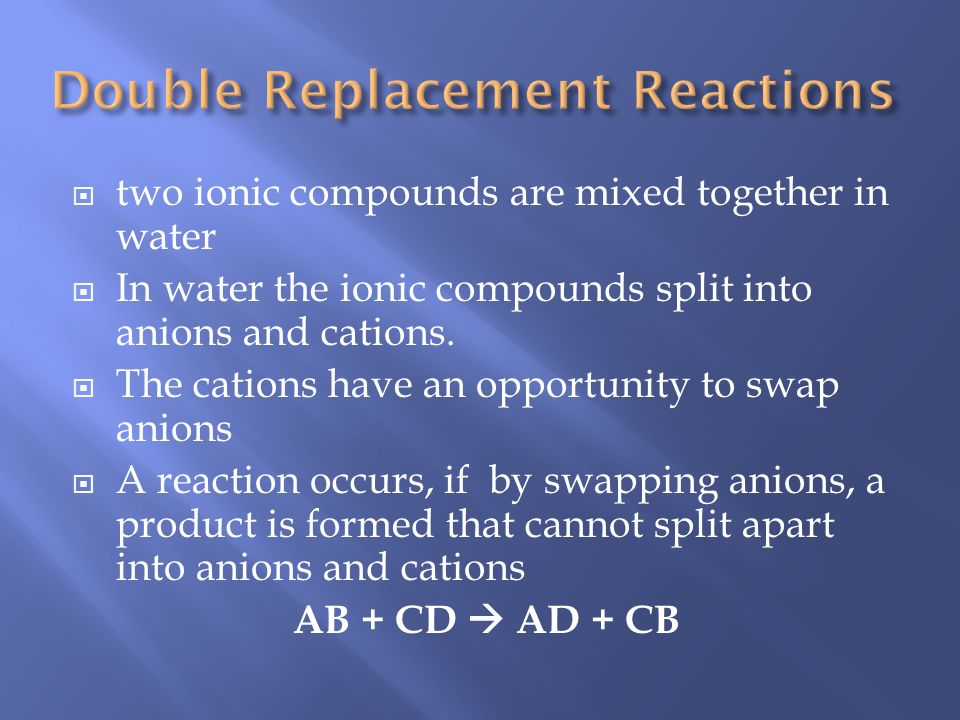 two ionic compounds are mixed together in water In water the ionic compounds split into anions and cations.