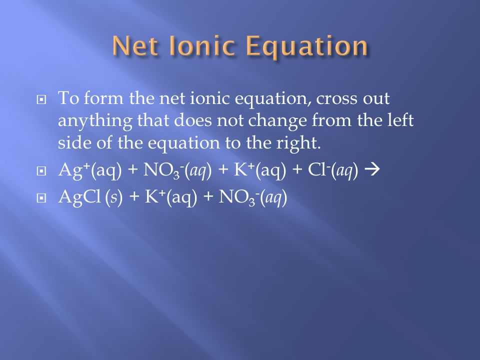 To form the net ionic equation, cross out anything that does not change from the left side of the equation to the right.