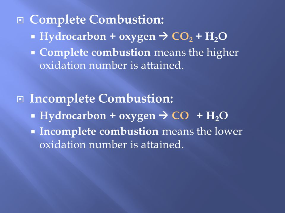 Complete Combustion: Hydrocarbon + oxygen CO 2 + H 2 O Complete combustion means the higher oxidation number is attained.