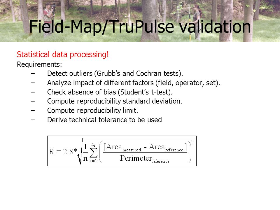 Statistical data processing 1.Pre-processing: closing polygons using Bowditch transformation calculating areas and perimeters using Polyshape extension EDA - normality test (skewness&kurtosis, Shapiro-Wilk test) - outliers/stragglers identification (Cochran, Grubbs tests) - bias test (Student T test) 2.Buffer calculation - repeatability - variance - reproducibility variance - reproducibility limit 3.Reporting