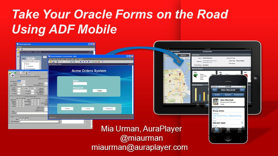 Who Am I Mia Urman CEO, AuraPlayer Oracle ACE and Oracle Forms Evangelist 15 years supporting, training and consulting Oracle Tools 7 years at Oracle as a senior support analyst and local product manager of Forms and ADF.