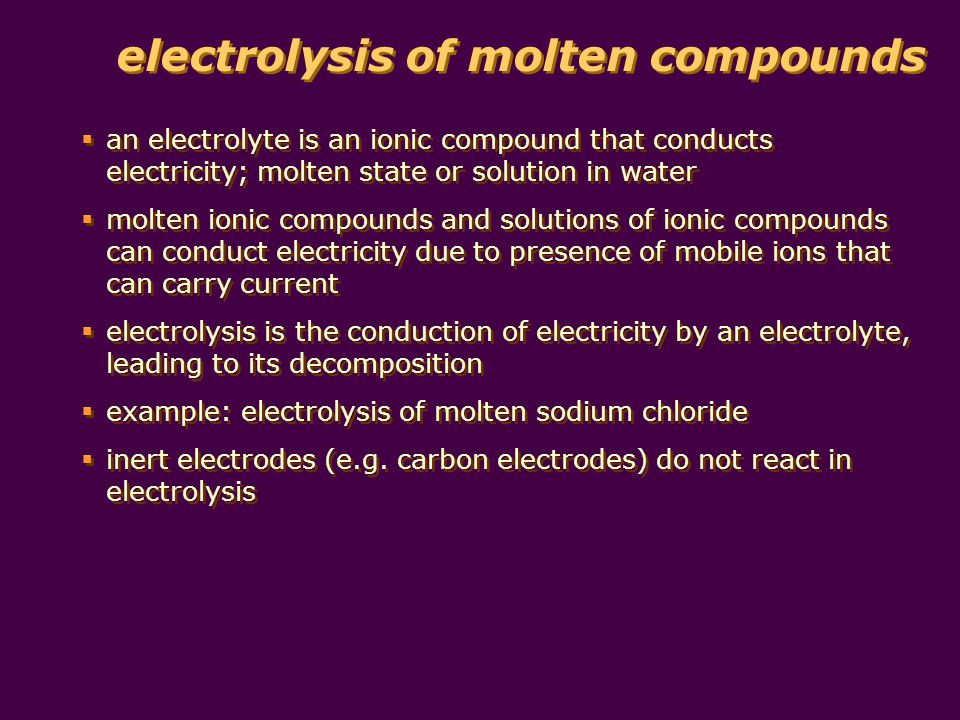 electrolysis of molten compounds electrolysis of molten sodium chloride battery ammeter to show current flowing porcelain crucible pipeclay triangle tripod HEAT STRONGLY molten sodium chloride - + carbon anode; attracts anions; oxidation carbon cathode; attracts cations; reduction