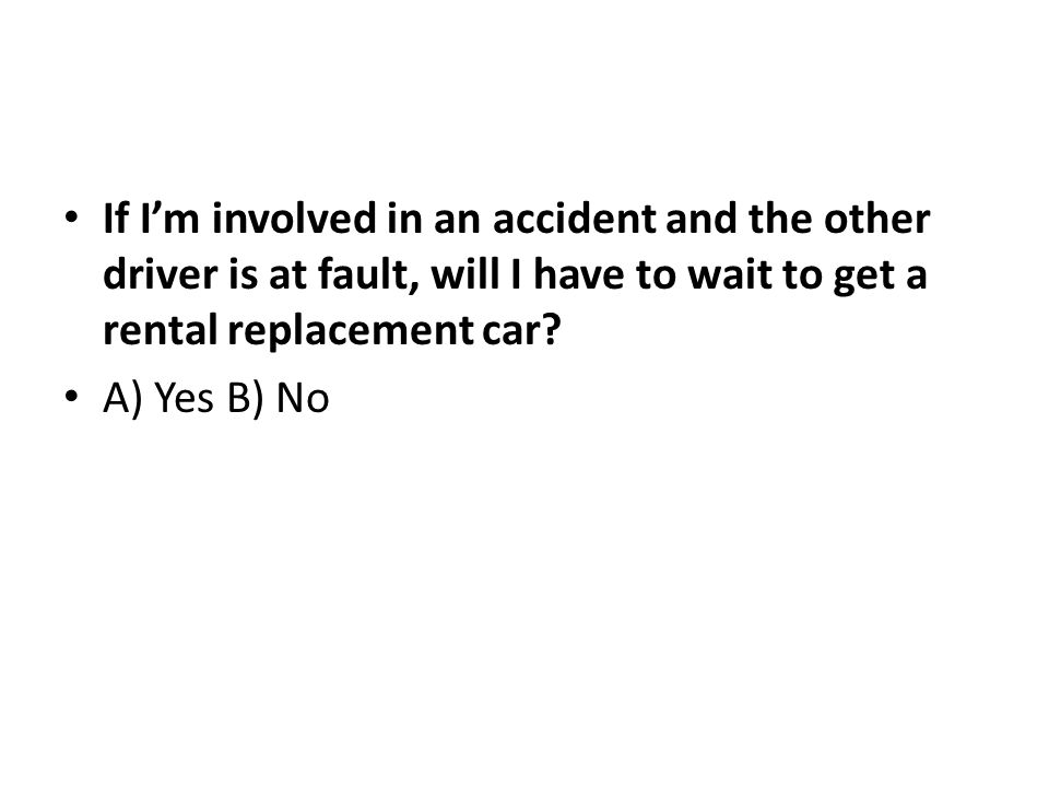Answer: No again, provided that you carry rental car reimbursement insurance.