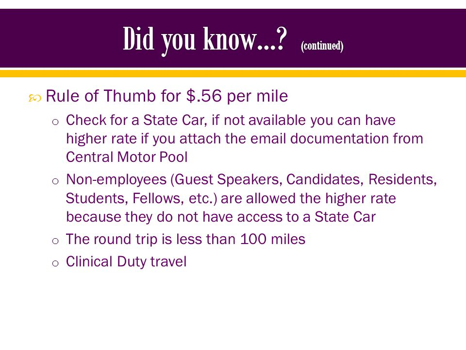 Your Travel Reimbursement will be reduced to $.30 per mile if: o The total miles driven are more than 100 miles o The traveler did not check for a State Car o The traveler chose to drive their personal vehicle