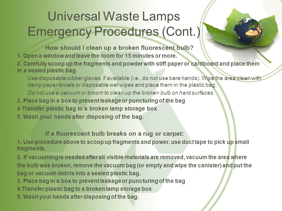 Universal Waste Lamp Ballasts Proper Handling Procedures Store universal waste ballasts in an approved plastic container with the proper label affixed and filled-out.
