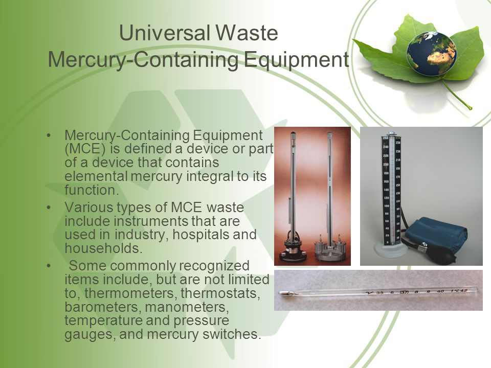 Universal Waste Mercury-Containing Equipment Proper Handling Procedures Universal waste MCE must be managed in a way that prevents releases of any universal waste or component of a universal waste to the environment.