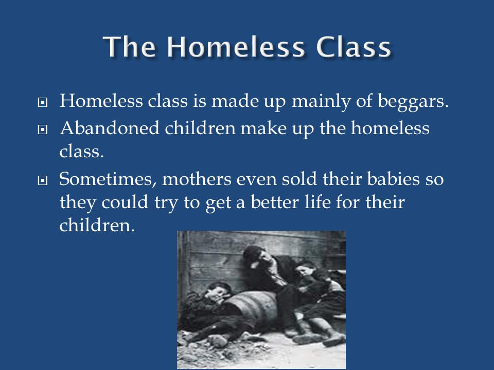 The poor class is a little higher than the homeless.