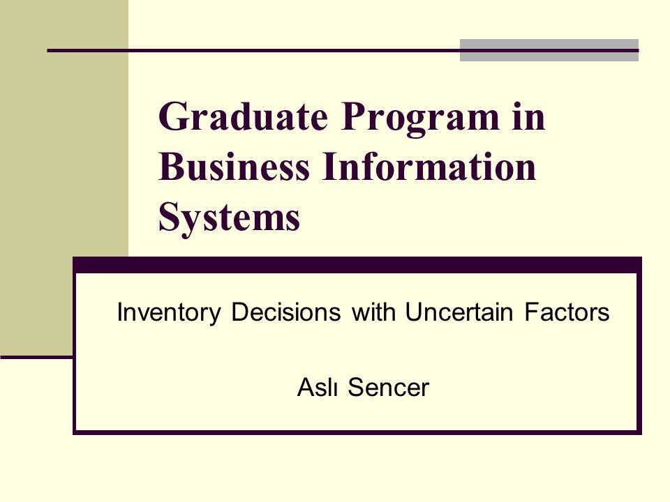 BIS 517- Aslı Sencer2 Uncertainties in real life Demand is usually uncertain.