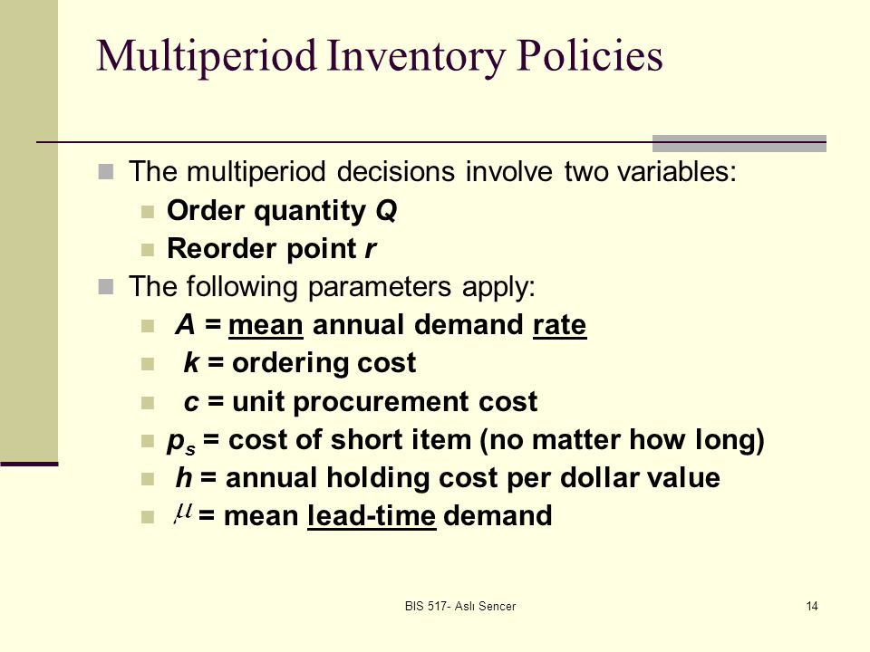 BIS 517- Aslı Sencer15 Multiperiod Inventory Policies: Discrete Lead-Time Demand The following is used to compute the expected shortage per inventory cycle: The following is used to compute the total annual expected cost: