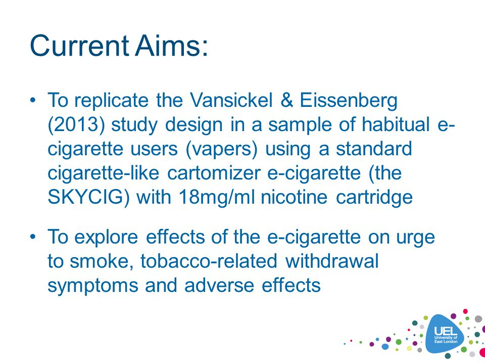 Methods Participants: 14 regular SKYCIG users (3 female; mean age 37) The E-cigarette: skycig 2-piece cartomizer e-cigarette fitted with 18mg/ml Crown Tobacco Bold cartridge