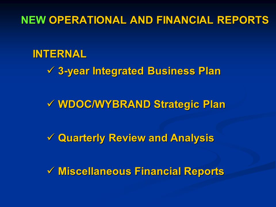 NEW OPERATIONAL AND FINANCIAL REPORTS EXTERNAL EXTERNAL Economic Impact Assessment Economic Impact Assessment Wyoming State University Business School Wyoming State University Business School Prison Industry Enhancement Certification Program (PIECP) Prison Industry Enhancement Certification Program (PIECP) American Correctional Association (ACA) Accreditation American Correctional Association (ACA) Accreditation