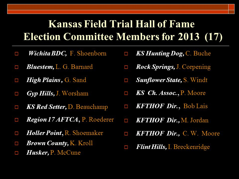 Kansas Field Trial Hall of Fame 2013 Class (People) in Alphabetical Order Roger D.
