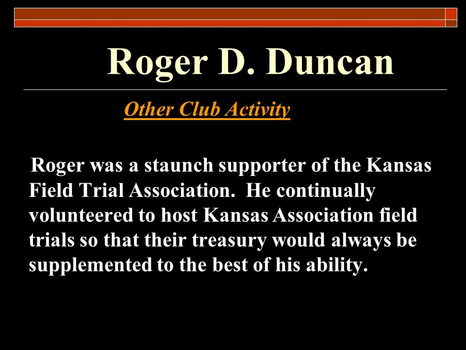 Roger D.Duncan Significant Dogs Owned: Prairie Buzz Bullet (Approx.
