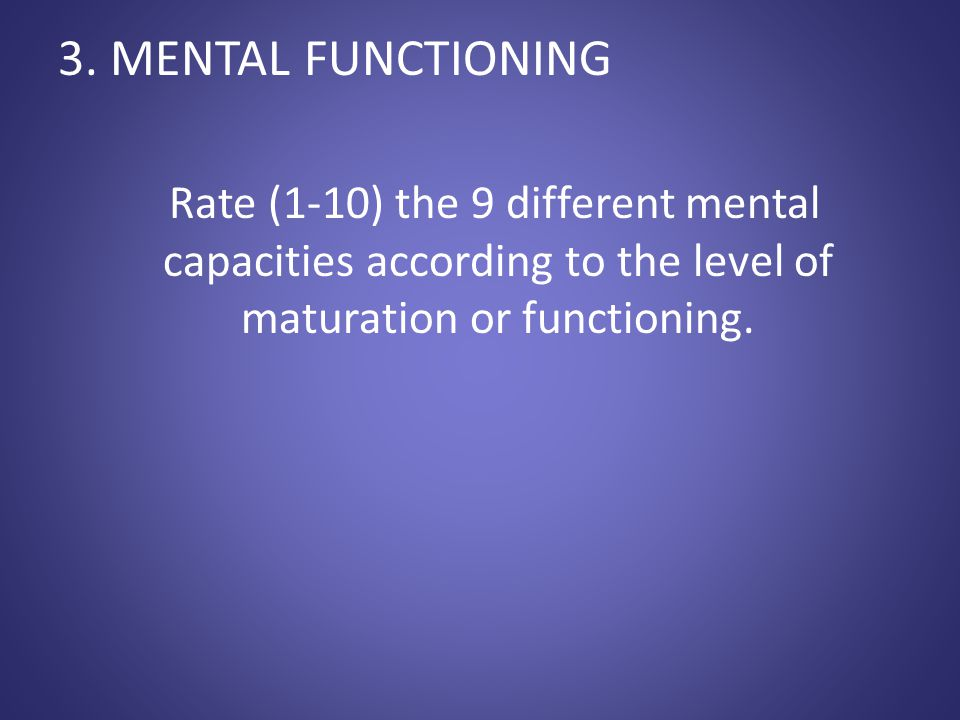 3.Mental Functioning Every Person has strengths and weaknesses apart from diagnostic categories.