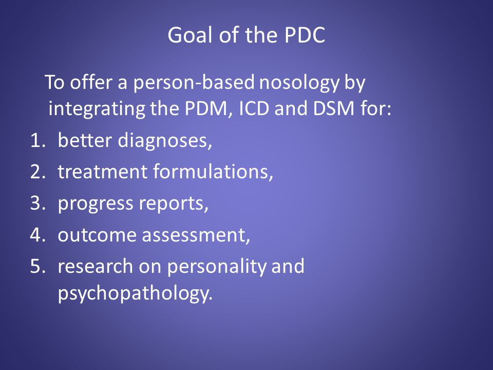 USE Our overarching aim is to make psychodiagnoses more useful to the practitioner by combining the symptom- focused ICD or DSM with the full range and depth of human mental functioning addressed by the PDM.