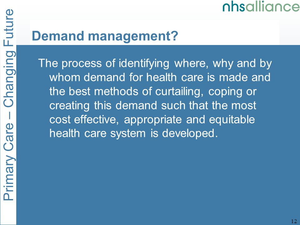 Primary Care – Changing Future 13 Demand management.