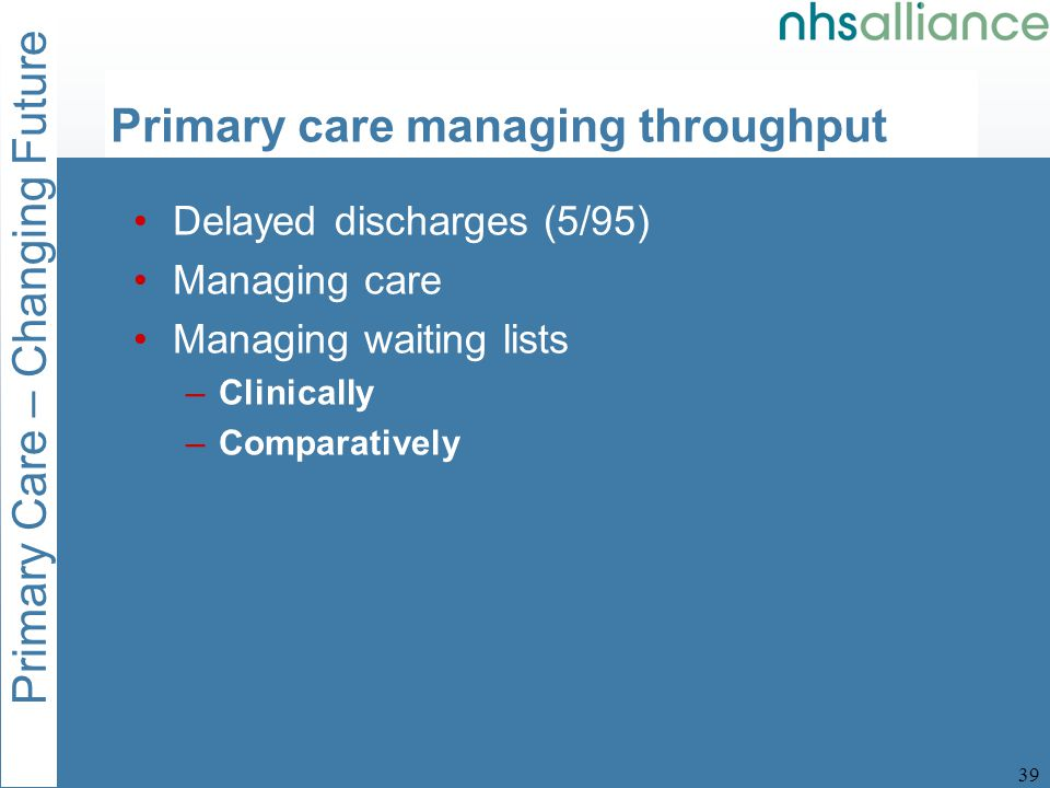 Primary CareSecondary Care Referred patients Discharge Poor management of referred patients during wait Poor management of waiting lists Little co-ordination between various agencies Protracted affair Push system Delay inevitable