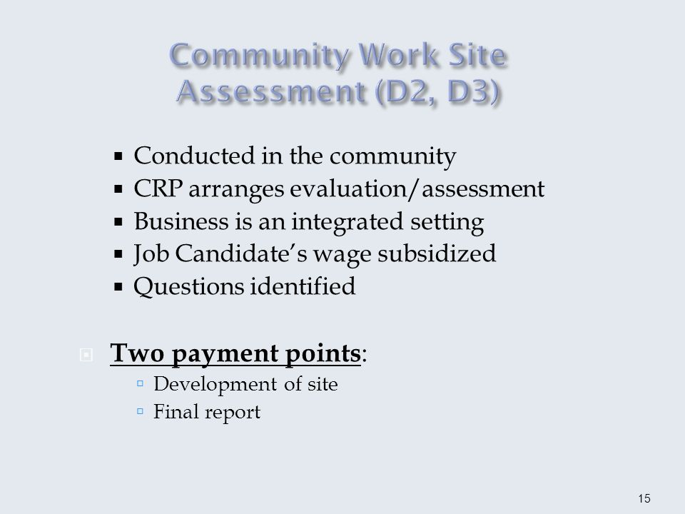 IVRS counselor and client identify questions Assessment administered or supervised by a certified vocational evaluator Psychometric and/or situational assessments Personality testing upon request One payment point: Final Report 16