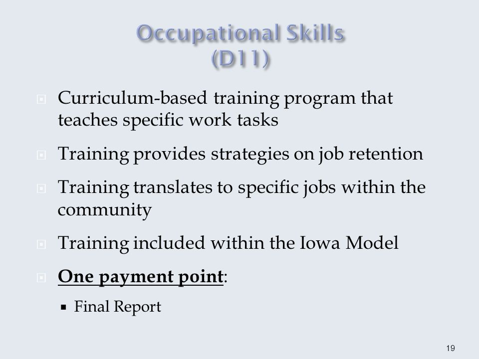 A training program that remedies negative work habits and behaviors Training to connect the gap between skill level and job requirements (cannot be used as assessment) Written report includes specific job placement recommendations for payment One payment point : Final Report May use as a trial work experience if done in the community IVRS status 06 20