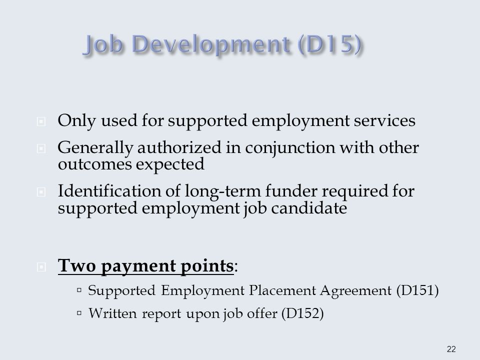23 Employer Development (D15A) One payment point: Final Report (includes job analysis) Job coaching and follow-up not included