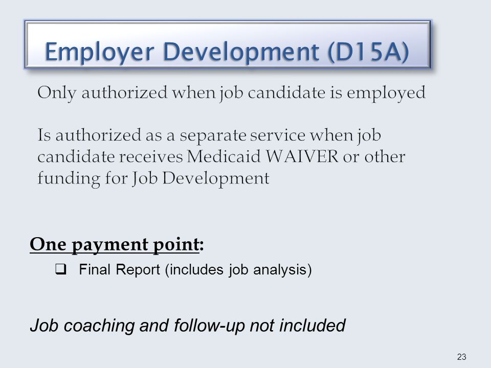 Long term follow-up agreed to prior to service Payment tied with status 18-6 within IVRS Job Coach trains employer and co-workers No job development included JC works at commensurate wage at or above minimum wage Four payment points: Job Coach Assessment Report (D20) Stabilization (D21) 45-day report after stabilization (D22) 90-day report after stabilization (D23) final payment Payment tied with status 26 within IVRS If jc loses job anytime prior to 90-day outcome, counselor and jc will determine the feasibility of pursuing another employment opportunity.