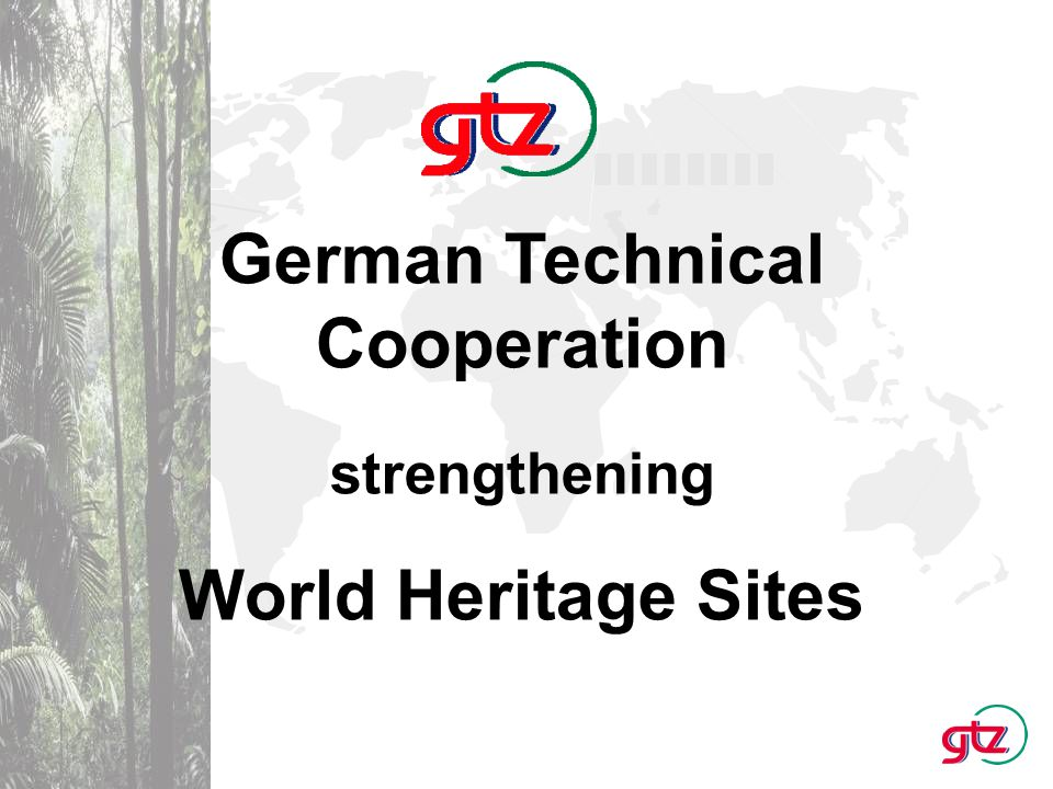Government owned enterprise for international cooperation Supporting complex development and reform processes Contributing to global sustainable development Working in more than 130 countries in 2,750 projects and programmes German Technical Cooperation (GTZ) - a brief overview: