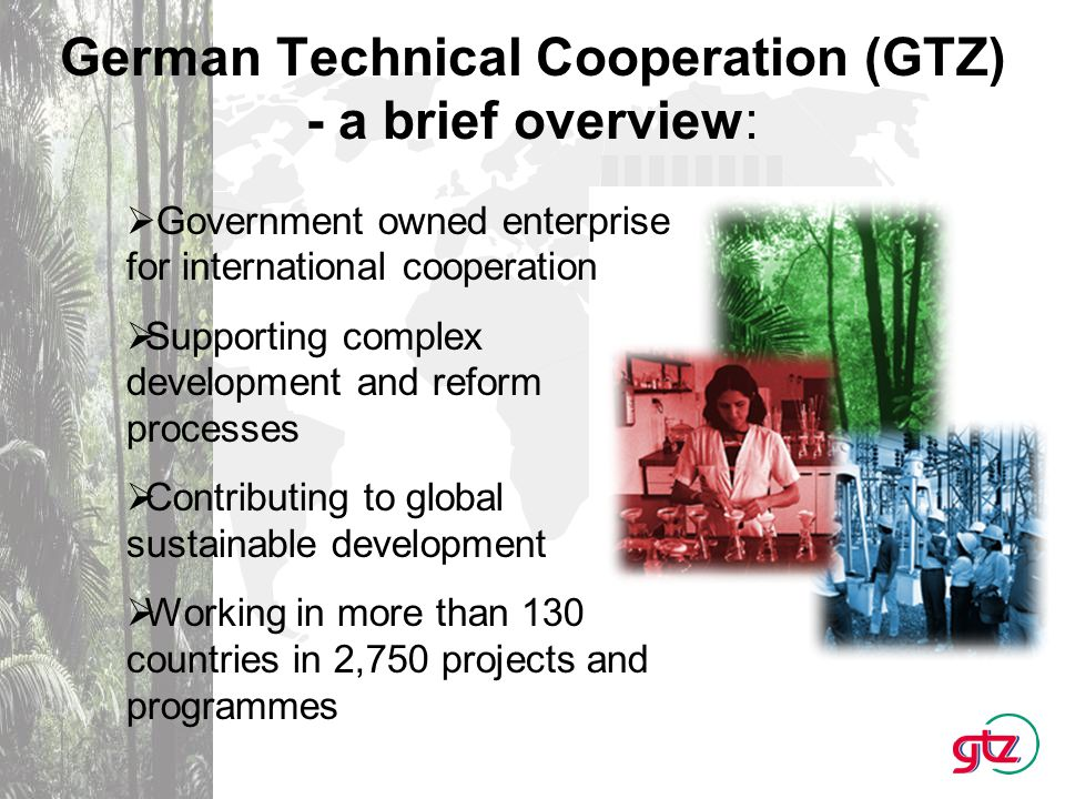 Priorities of German Technical Cooperation: Economic development Employment promotion Health and basic education Environmental protection Resource conservation Regional rural development