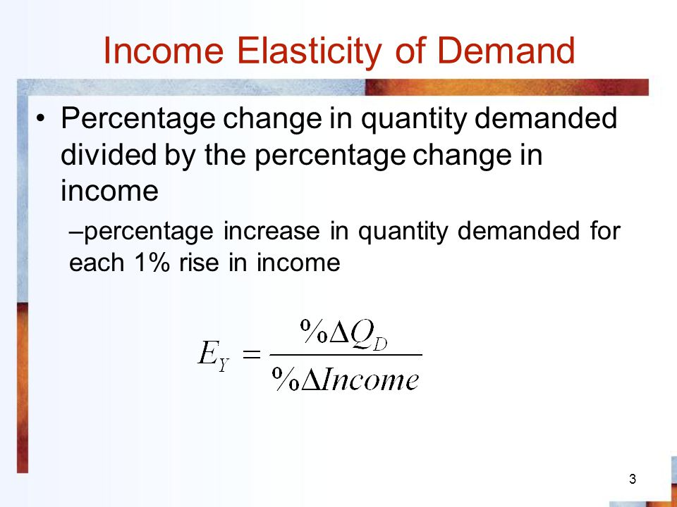4 Income Elasticity of Demand Differences –Price elasticity of Demand sensitivity of demand to price as we move along a demand curve virtually always negative –Income elasticity of Demand relative shift in demand curve positive or negative