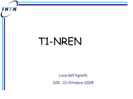 T1-NREN Luca dell'Agnello CCR, 21-Ottobre-2005. The problem Computing for LHC experiments –Multi tier model (MONARC) –LHC computing based on grid –Experiment.