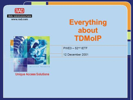 Everything about TDMoIP PWE3 – 52 nd IETF 12 December 2001.