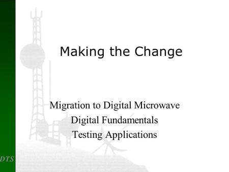 DTS Migration to Digital Microwave Digital Fundamentals Testing Applications Making the Change.