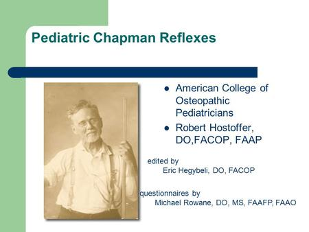 Pediatric Chapman Reflexes American College of Osteopathic Pediatricians Robert Hostoffer, DO,FACOP, FAAP edited by Eric Hegybeli, DO, FACOP questionnaires.