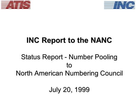 INC Report to the NANC Status Report - Number Pooling to North American Numbering Council July 20, 1999.