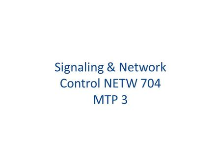 Signaling & Network Control NETW 704 MTP 3. Primary purpose is to route messages between SS7 network nodes in a reliable manner. It is equivalent to Layer.