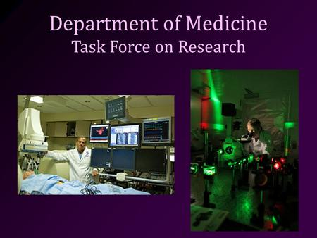 Department of Medicine Task Force on Research. Committee Charge  Develop a unifying vision to become leaders in translational research Achieve top 10.