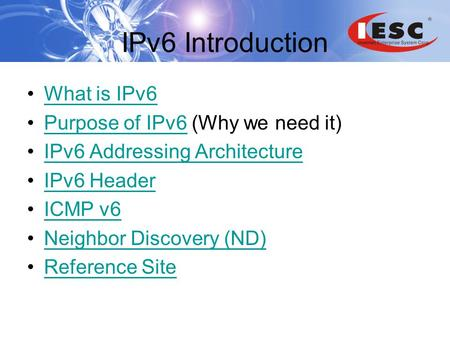 IPv6 Introduction What is IPv6 Purpose of IPv6 (Why we need it)Purpose of IPv6 IPv6 Addressing Architecture IPv6 Header ICMP v6 Neighbor Discovery (ND)