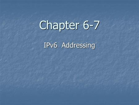 Chapter 6-7 IPv6 Addressing. IPv6 IP version 6 (IPv6) is the proposed solution for expanding the possible number of users on the Internet. IPv6 is also.