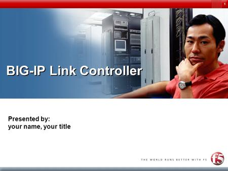 1 BIG-IP Link Controller Presented by: your name, your title.
