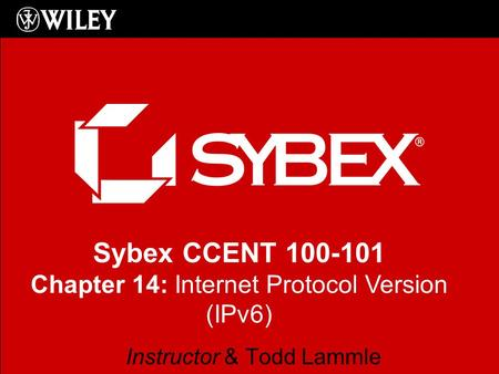 Sybex CCENT 100-101 Chapter 14: Internet Protocol Version (IPv6) Instructor & Todd Lammle.