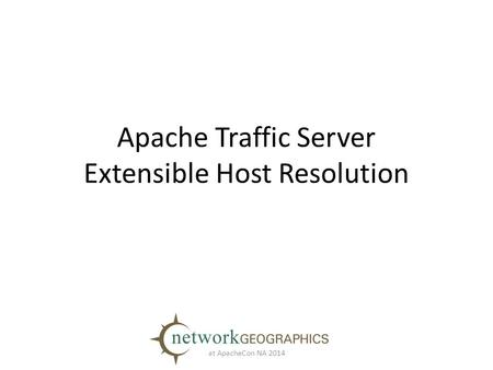 Apache Traffic Server Extensible Host Resolution at ApacheCon NA 2014.