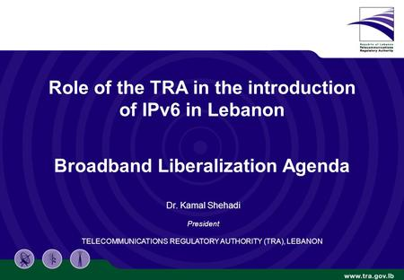 Confidential 1/20 Role of the TRA in the introduction of IPv6 in Lebanon Broadband Liberalization Agenda Dr. Kamal Shehadi President TELECOMMUNICATIONS.