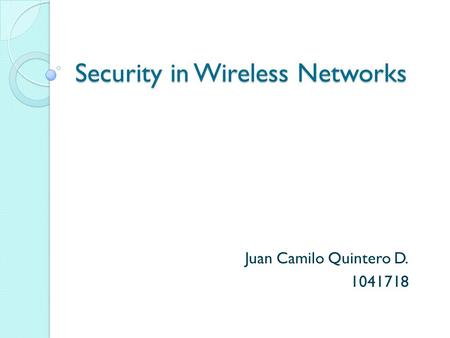 Security in Wireless Networks Juan Camilo Quintero D. 1041718.