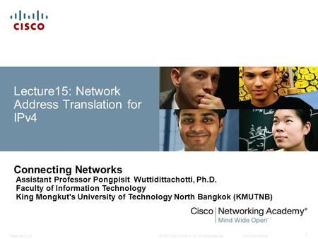 © 2008 Cisco Systems, Inc. All rights reserved.Cisco ConfidentialPresentation_ID 1 Lecture15: Network Address Translation for IPv4 Connecting Networks.