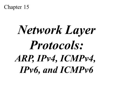 Network Layer Protocols: ARP, IPv4, ICMPv4, IPv6, and ICMPv6