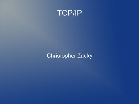 TCP/IP Christopher Zacky. lolwut Decimal Numbers.