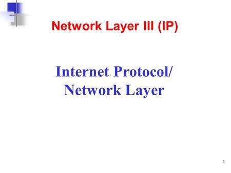 1 Internet Protocol/ Network Layer Network Layer III (IP)