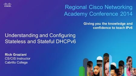 1 © 2013 Cisco Systems, Inc. All rights reserved. Cisco confidential. Cisco Networking Academy, US/Canada Regional Cisco Networking Academy Conference.