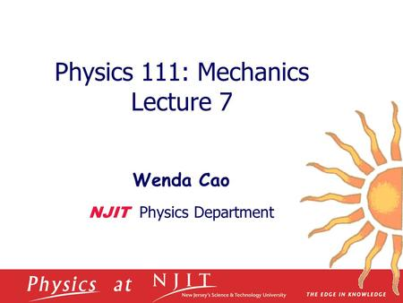 Physics 111: Mechanics Lecture 7 Wenda Cao NJIT Physics Department.