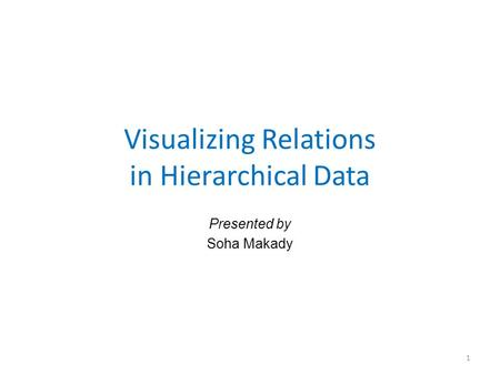 Visualizing Relations in Hierarchical Data Presented by Soha Makady 1.